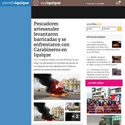 Pescadores artesanales levantaron barricadas y se enfrentaron con Carabineros en Iquique