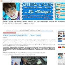 Artesanato Aprenda a Fazer!: RESINA ENDURECEDORA DE CROCHET - PAPEL E TECIDO