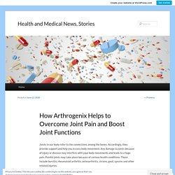 How Arthrogenix Helps to Overcome Joint Pain and Boost Joint Functions