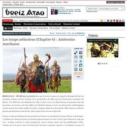 6/7.- Les temps arthuriens (Chapitre 6) : Ambrosius Aurelianus