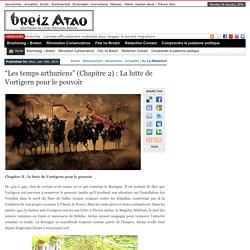 """2/7.- """"Les temps arthuriens"""" (Chapitre 2) : La lutte de Vortigern pour le pouvoir"""