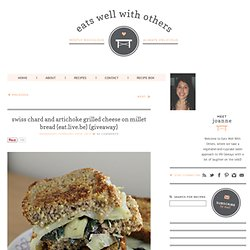 Swiss Chard and Artichoke Grilled Cheese on Millet Bread {eat.live.be} {GIVEAWAY}