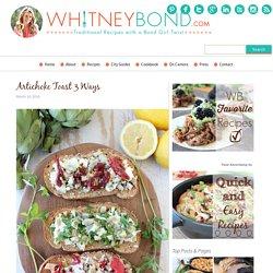 Artichoke Toast 3 Ways - WhitneyBond.com