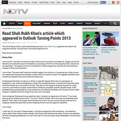 Read Shah Rukh Khan's article which appeared in Outlook Turning Points 2013
