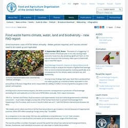 News Article:Food waste harms climate, water, land and biodiversity – new FAO report