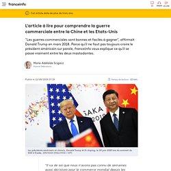 L'article à lire pour comprendre la guerre commerciale entre la Chine et les Etats-Unis