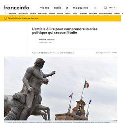 L'article à lire pour comprendre la crise politique qui secoue l'Italie