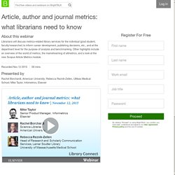 Article, author and journal metrics: what librarians need to know
