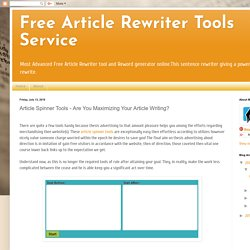 Free Article Rewriter Tools Service: Article Spinner Tools - Are You Maximizing Your Article Writing?