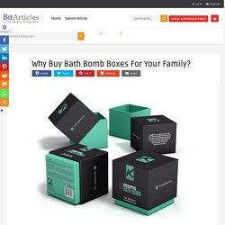 Why Buy Bath Bomb Boxes For Your Family? – Free Guest Posting