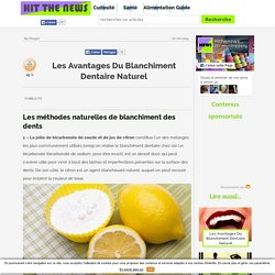 Articles - Les Avantages Du Blanchiment Dentaire Naturel - Hit the News