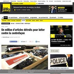 Un million d'articles détruits pour lutter contre la contrefaçon