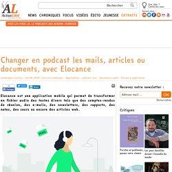 Changer en podcast les mails, articles ou documents, avec Elocance