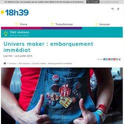 Articles - Univers maker : embarquement immédiat