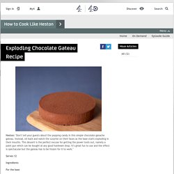 How to Cook Like Heston - Articles - Exploding Chocolate Gateau Recipe