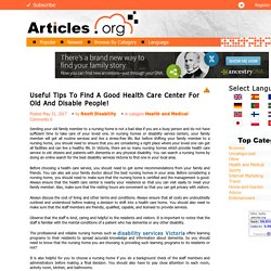 Useful Tips To Find A Good Health Care Center For Old And Disable People!