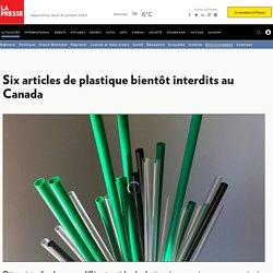 Six articles de plastique bientôt interdits au Canada