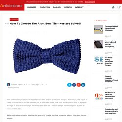 How To Choose The Right Bow Tie - Mystery Solved!