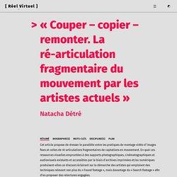 « Couper – copier – remonter. La ré-articulation fragmentaire du mouvement par les artistes actuels »