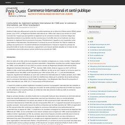 UNIVERSITE PARIS OUEST 22/07/11 L'articulation du règlement sanitaire international de l'OMS avec le commerce international, par