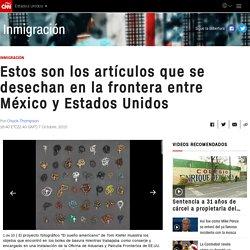 Estos son los artículos que se desechan en la frontera entre México y Estados Unidos