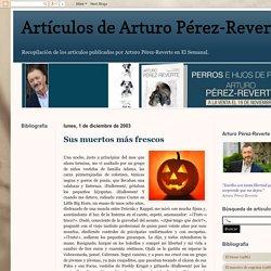 Artículos de Arturo Pérez-Reverte: Sus muertos más frescos