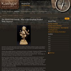 The Hindu God Ganesh - Who is this Elephant Headed Deity Anyway? - Kashgar Tribal Artifacts - Life for the Modern Nomad