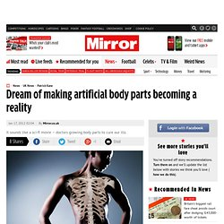 Dream of making artificial body parts becoming a reality