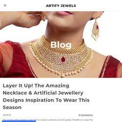Layer It Up! The Amazing Necklace & Artificial Jewellery Designs Inspiration To Wear This Season - ARTIFY JEWELS