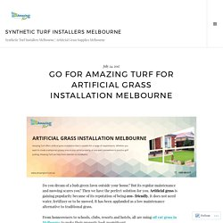 Go for Amazing Turf for Artificial Grass Installation Melbourne – Synthetic Turf Installers Melbourne