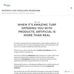 When It's Amazing Turf Offering You with Products, Artificial is More Than Real – Synthetic Turf Installers Melbourne