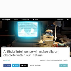 Artificial intelligence will make religion obsolete within our lifetime
