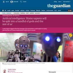 Artificial intelligence: 'Homo sapiens will be split into a handful of gods and the rest of us'