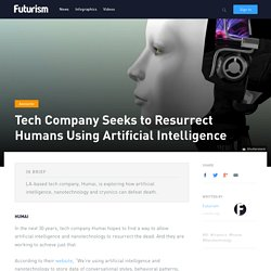 Tech Company Seeks to Resurrect Humans Using Artificial Intelligence