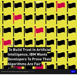 To Build Trust In Artificial Intelligence, IBM Wants Developers To Prove Their Algorithms Are Fair