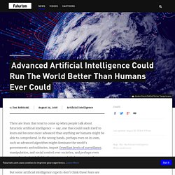 Advanced Artificial Intelligence Could Run The World Better Than Humans Ever Could