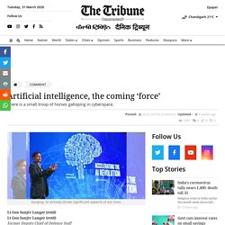 Artificial intelligence, the coming 'force' : The Tribune India
