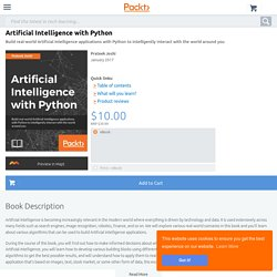 Artificial Intelligence with Python. Build real-world artificial intelligence applications with python to intelligently interact with the world around you.