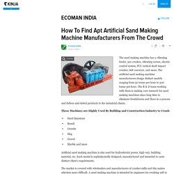 How To Find Apt Artificial Sand Making Machine Manufacturers From The Crowd