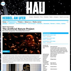 "HAU Hebbel am Ufer Berlin - The Artificial Nature Project, Part of the retrospective "" The Artificial Nature Series "" - 25.02.2017, 20:30 - 22:30"