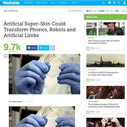 Artificial Super-Skin Could Transform Phones, Robots and Artificial Limbs
