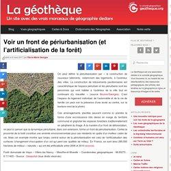 Voir un front de périurbanisation (et l'artificialisation de la forêt)La Géothèque