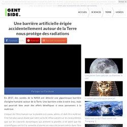 Une barrière artificielle érigée accidentellement autour de la Terre nous protège des radiations
