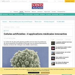 Cellules artificielles : 4 applications médicales innovantes - Sciencesetavenir.fr