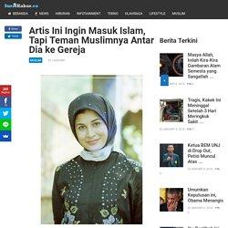 Artis Ini Ingin Masuk Islam, Tapi Teman Muslimnya Antar Dia ke Gereja