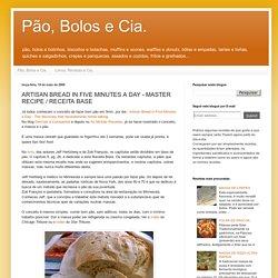 Pão, Bolos e Cia.: ARTISAN BREAD IN FIVE MINUTES A DAY - MASTER RECIPE / RECEITA BASE