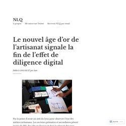 Le nouvel âge d'or de l'artisanat signale la fin de l'effet de diligence digital
