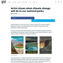 Artist shows what climate change will do to our national parks