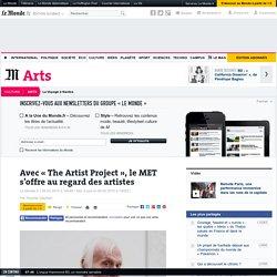 Avec «The Artist Project», le MET s'offre au regard des artistes