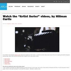 "Watch the ""Artist Series"" videos, by Hillman Curtis"